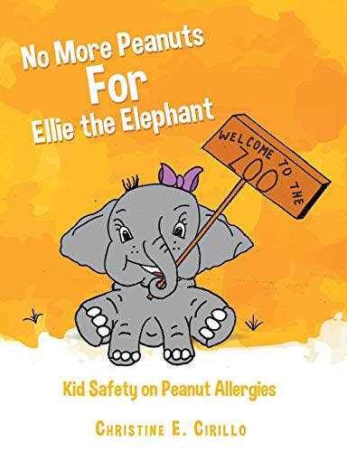 No More Peanuts For Ellie the Elephant: Kid Safety on Peanut Allergies (Health Awareness Adventures)